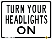 Turn your headlights on